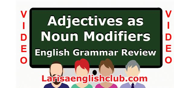 Visit Adjectives as Noun Modifiers Grammar Review Audio Version and Adjectives as Noun Modifiers Grammar Review PDF Version Download PDF Adjectives as Noun Modifiers Grammar Review Adjectives modify nouns. In other words, they change a quality or states of being of a noun. Adjectives also describ