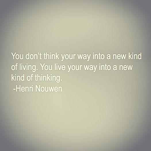 """You don't think your way into a new kind of living. You live your way into a new kind of thinking."" - Henri Nouwen Graphic by Ashley Hackshaw of Lil Blue Boo"