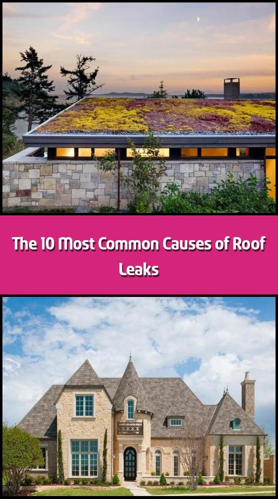 The 10 Most Common Causes Of Roof Leaks In 2020