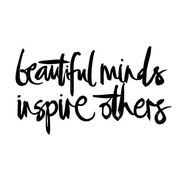 """""""Beautiful minds inspire others."""""""