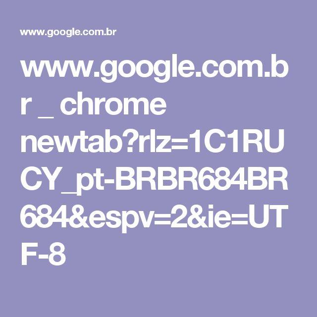 www.google.com.br _ chrome newtab?rlz=1C1RUCY_pt-BRBR684BR684&espv=2&ie=UTF-8