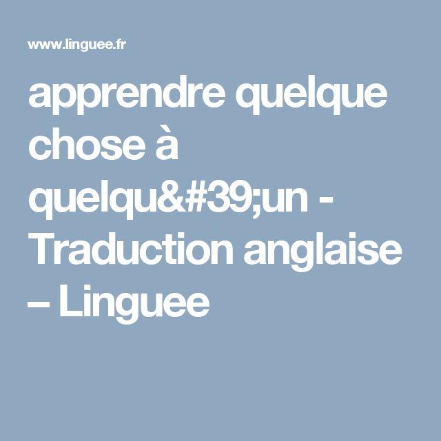 apprendre quelque chose à quelqu'un - Traduction anglaise – Linguee
