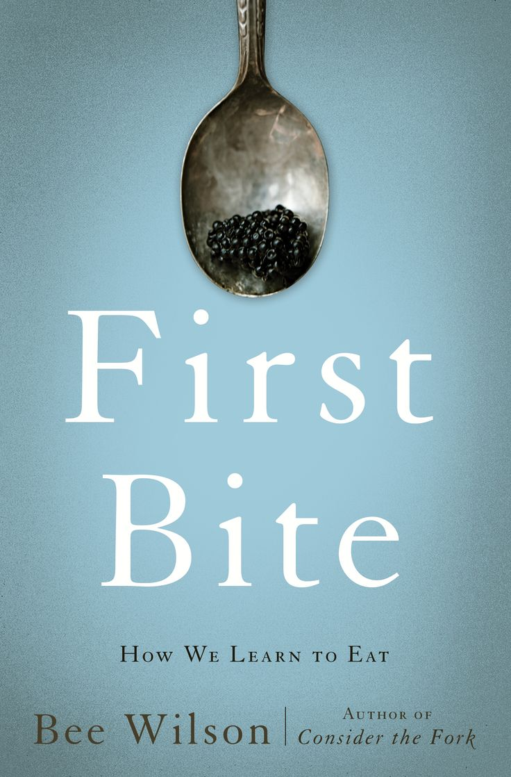 "In ""First Bite,"" Bee Wilson explores why we make sensible choices and why sometimes we don't."