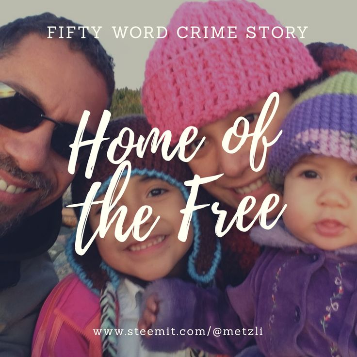 50 Word Crime Story - Home of the Free — Steemit