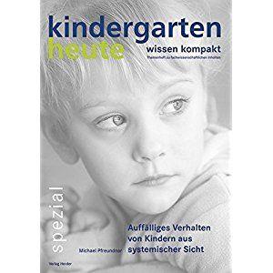 Auffälliges Verhalten von Kindern aus systemischer Sicht (kindergarten heute - wissen kompakt)