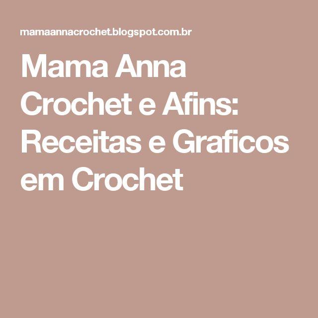 Mama Anna Crochet e Afins: Receitas e Graficos em Crochet