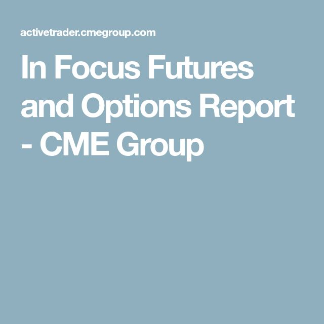 In Focus Futures and Options Report - CME Group