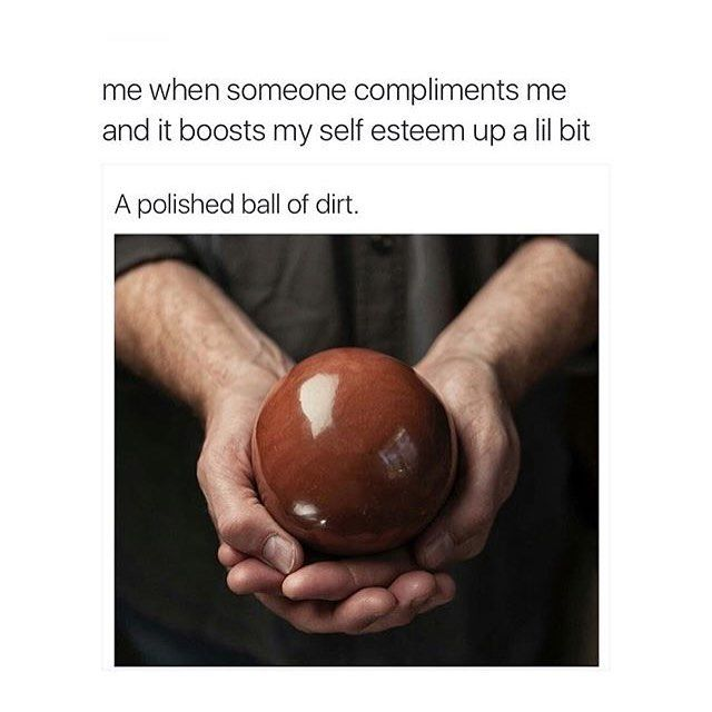 ME SO SO ME<<< gender identity: polished ball of dirt