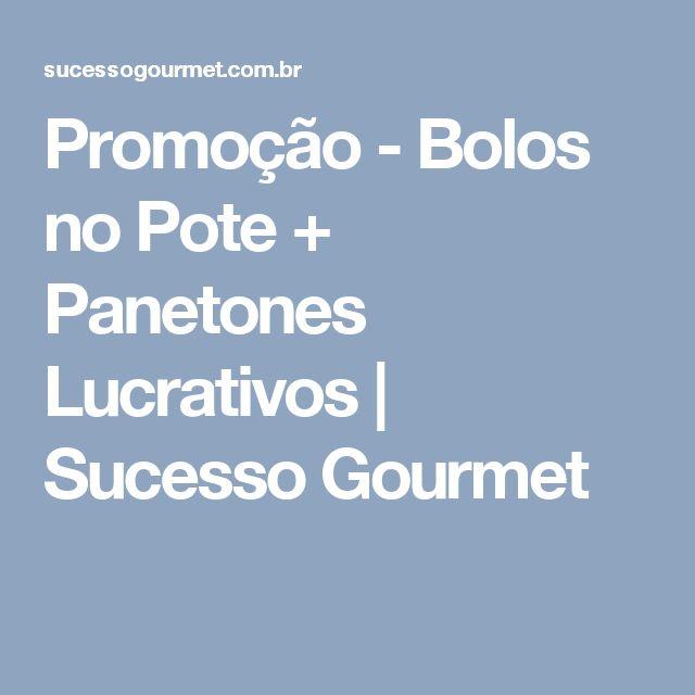 Promoção  - Bolos no Pote + Panetones Lucrativos | Sucesso Gourmet