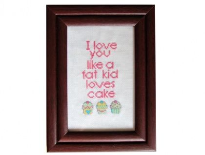 "Subversive Cross Stitch - ""I Love You like a Fat Kid Loves Cake"""