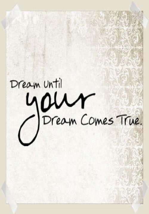 Dream until your dream comes true