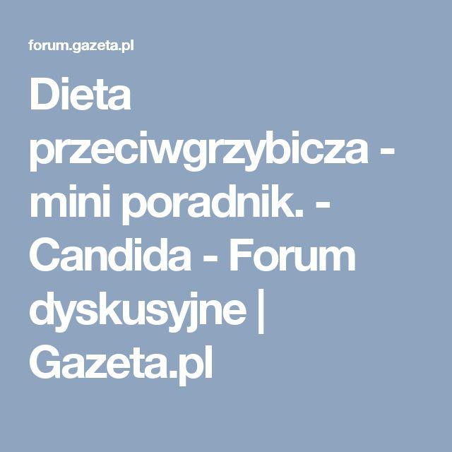 Dieta przeciwgrzybicza - mini poradnik. - Candida - Forum dyskusyjne | Gazeta.pl