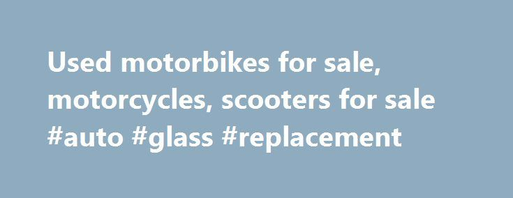 Used motorbikes for sale, motorcycles, scooters for sale #auto #glass #replacement http://autos.nef2.com/used-motorbikes-for-sale-motorcycles-scooters-for-sale-auto-glass-replacement/  #auto traders.com # Latest Adverts Buy your ideal car on Auto Trader AutoTrader is South Africa's leading market place for buying and selling new cars and used cars, bikes, boats, bakkies, SUV's, commercial vehicles, plant and farm and more. We advertise the widest range of new cars and second-hand vehicles…
