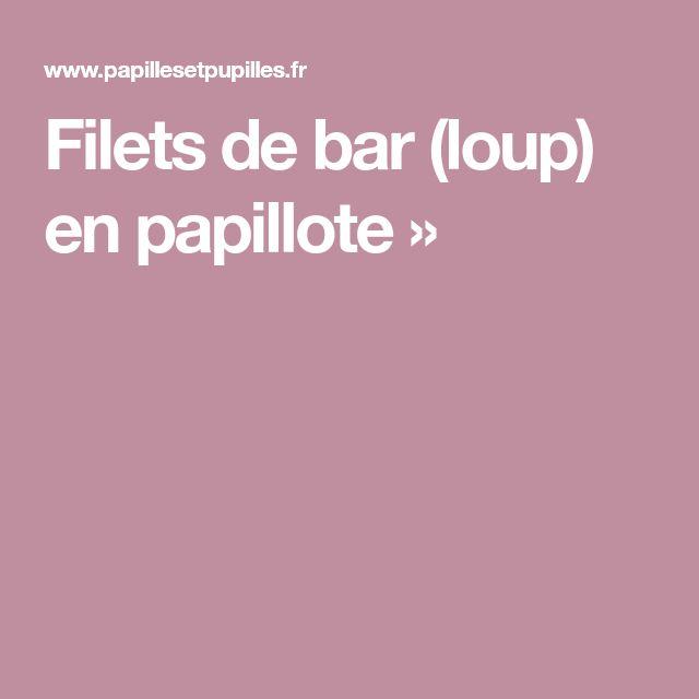 Filets de bar (loup) en papillote »