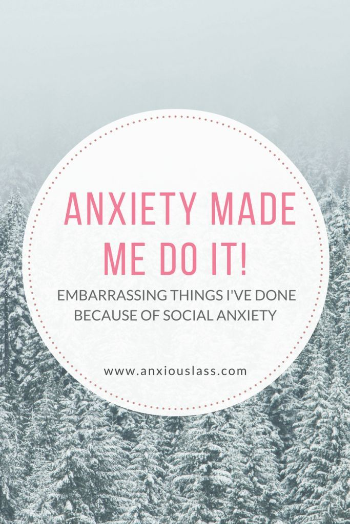 Anxiety made me do it - embarrassing things i've done  because of social anxiety  Anxiety, Social Anxiety,  Social Anxiety Disorder, Anxiety Disorder, Socially Awkward, Mental Health, Mental Illness, Advice, Tips
