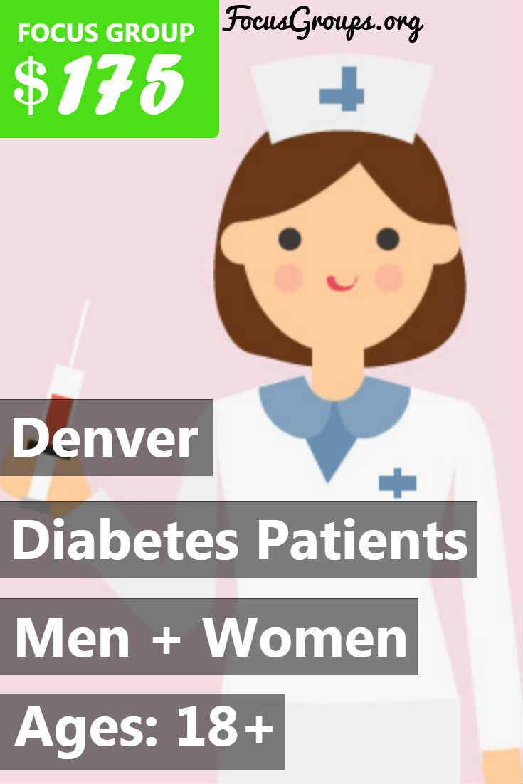 Fieldwork Denver, a local market research firm is looking for Men and Women with Diabetes 18+ to join us for an upcoming discussion on the topic of Diabetes Patients. We will pay $175 VISA CARD to those people who qualify and are invited to join us for a 1 hour discussion and a 30 minute Follow up call Discussion on Wednesday, Sept. 27th or Thursday, Sept. 28th Follow up call a few weeks after. If you are interested in participating, please sign up and take the survey to see if you qualify…