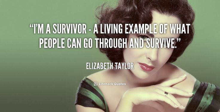 """I'm a survivor - a living example of what people can go through and survive."" - Elizabeth Taylor #quote #lifehack #elizabethtaylor"