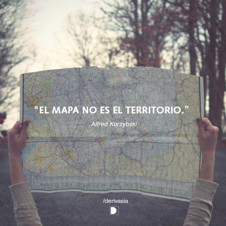 """""""El mapa no es el territorio.""""  Alfred Korzybski"""