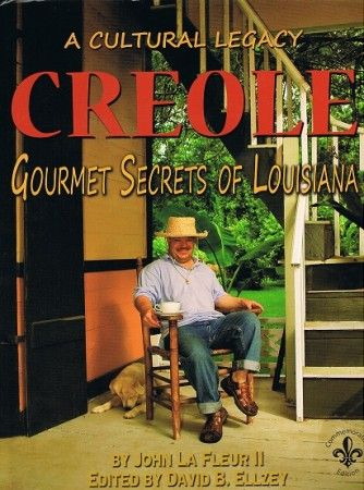 A Cultural Legacy: Creole Gourmet Secrets of Louisiana by John La Fleur II