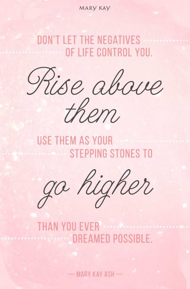 Stand above the negatives in your life and always be a positive influence to others! | Mary Kay