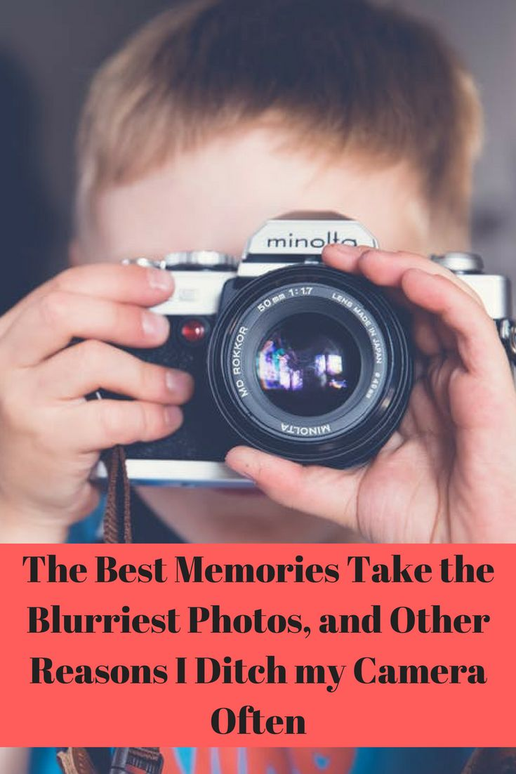 The Best Memories Take the Blurriest Photos, and Other Reasons I Ditch my Camera Often http://blog.parentlifenetwork.com/the-best-memories-take-the-blurriest-photos-and-other-reasons-i-ditch-my-camera-often/