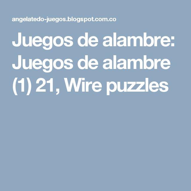 Juegos de alambre: Juegos de alambre (1) 21, Wire puzzles