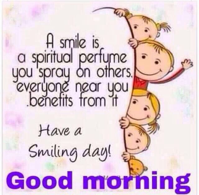 Good Morning....keep smiling..