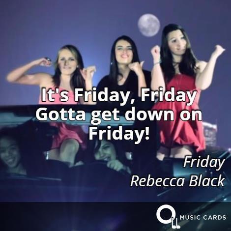 Gotta get down on Friday! #FlashbackFriday http://musiccards.co/lyrics/rebecca-black/its-friday-friday-gotta-get-down-on-friday/73