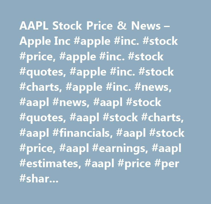 AAPL Stock Price & News – Apple Inc #apple #inc. #stock #price, #apple #inc. #stock #quotes, #apple #inc. #stock #charts, #apple #inc. #news, #aapl #news, #aapl #stock #quotes, #aapl #stock #charts, #aapl #financials, #aapl #stock #price, #aapl #earnings, #aapl #estimates, #aapl #price #per #share, #aapl #key #stock #data, #aapl #shares, #aapl #historical #stock #charts…