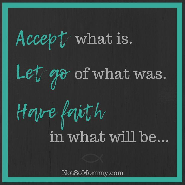 Accept, let go, have faith. | Find more inspiration at Not So Mommy... | Inspirational Quotes | Quotes about moving on | Quotes about strength | Quotes to live by | Life Quotes | Christian Quotes | Beautiful Truths | Encouragement Quotes | Quotes about change | Childless Thoughts | Childless Perspective | Overcoming Infertility | Infertility Truths