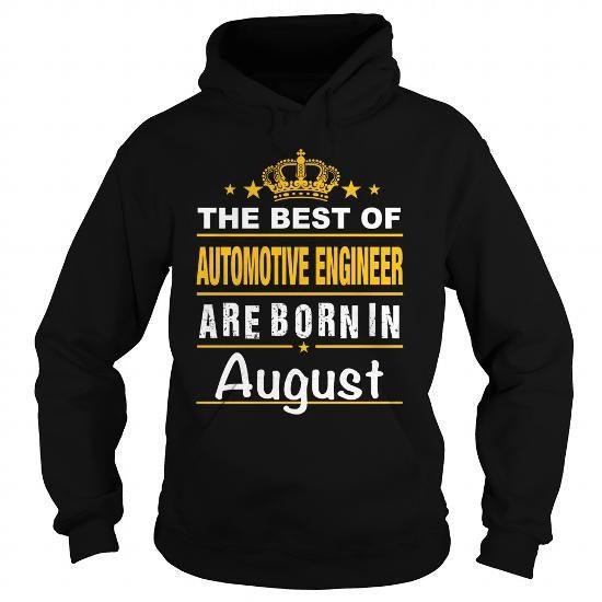 #tshirtsport.com #besttshirt #AUTOMOTIVE ENGINEER born in august  AUTOMOTIVE ENGINEER born in august  T-shirt & hoodies See more tshirt here: http://tshirtsport.com/