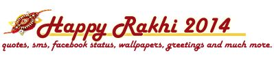 Get Rakhi/Raksha Bandha 2014 wallpapers, quotes, sms, Facebook Statuses, recipes, greetings, gifts, songs and much more.