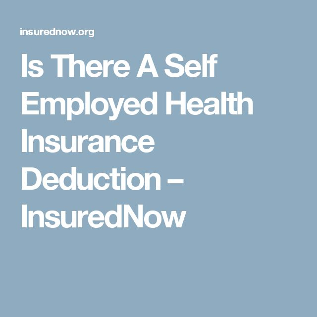Is There A Self Employed Health Insurance Deduction – InsuredNow