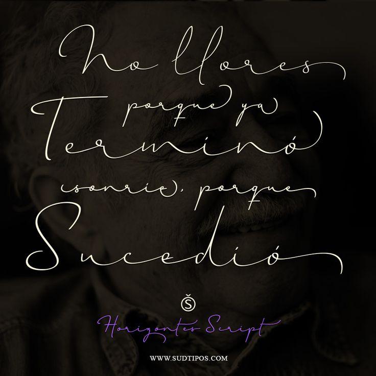 """No llores porque terminó, sonrie porque sucedió"" - Garcia Marquez you can buy this font at www.sudtipos.com"