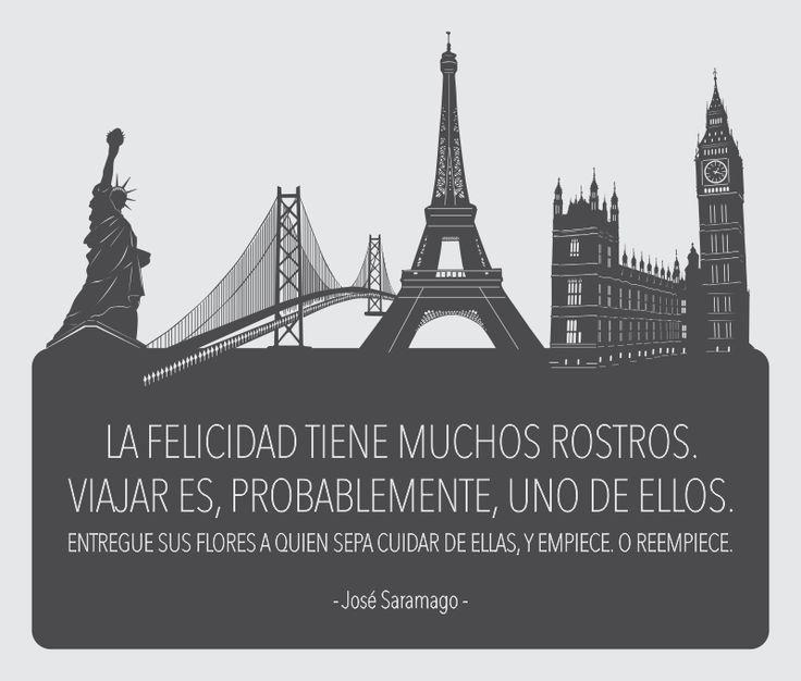 """""""La felicidad tiene muchos rostros. Viajar es, probablemente, uno de ellos. Entregue sus flores a quien sepa cuidar de ellas, y empiece. O reempiece."""" José Saramago / Valentina Becker"""