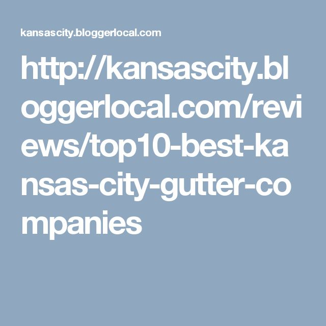 http://kansascity.bloggerlocal.com/reviews/top10-best-kansas-city-gutter-companies
