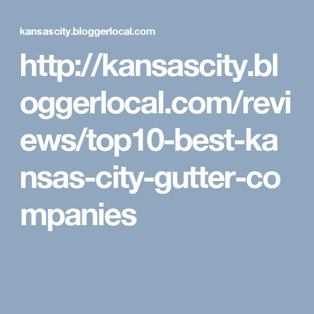 http://kansascity.bloggerlocal.com/reviews/top10-best-kansas-city-gutter-companies