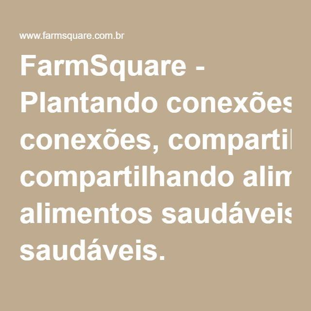 FarmSquare - Plantando conexões, compartilhando alimentos saudáveis.