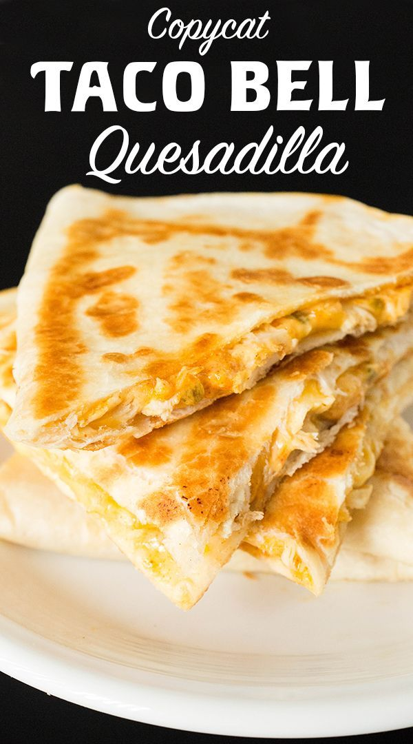 Copycat Taco Bell Quesadilla Recipe Food Recipes Taco Bell