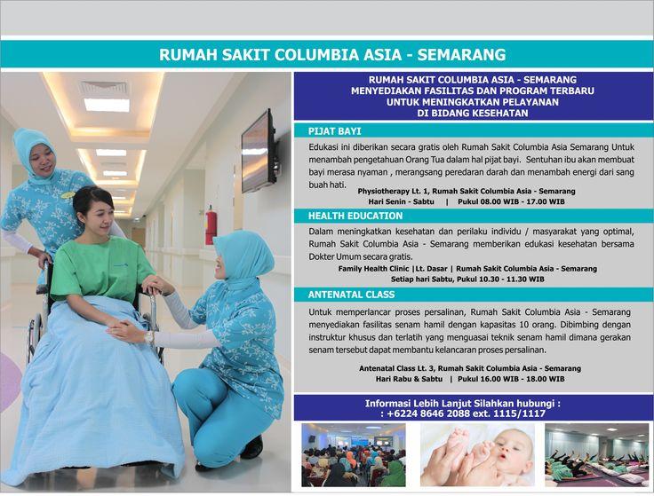 Rumah Sakit Columbia Asia Semarang sebagai salah satu rumah sakit multi spesialistik di Semarang selalu berupaya untuk memberikan pelayanan medis yang terbaik.   Untuk mendukung hal tersebut, kami menyediakan fasilitas dan program terbaru untuk meningkatkan pelayanan kami. Kami menyediakan kelas Pijat Bayi, Health Education dan Antenatal Class yang sangat bermanfaat bagi Bunda dan keluarga.