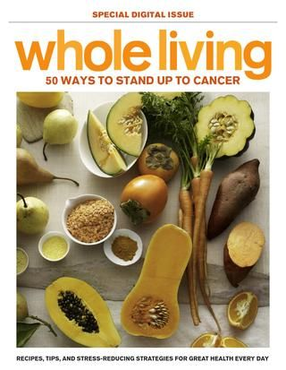 Whole Living's 50 Ways to Stand Up to Cancer from: http://issuu.com/marthastewartdigital/docs/whole-living-stand-up-to-cancer/1#