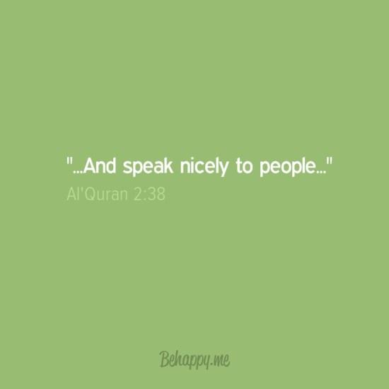 """""""...And speak nicely to people..."""" -Al-Quran 2:38"""