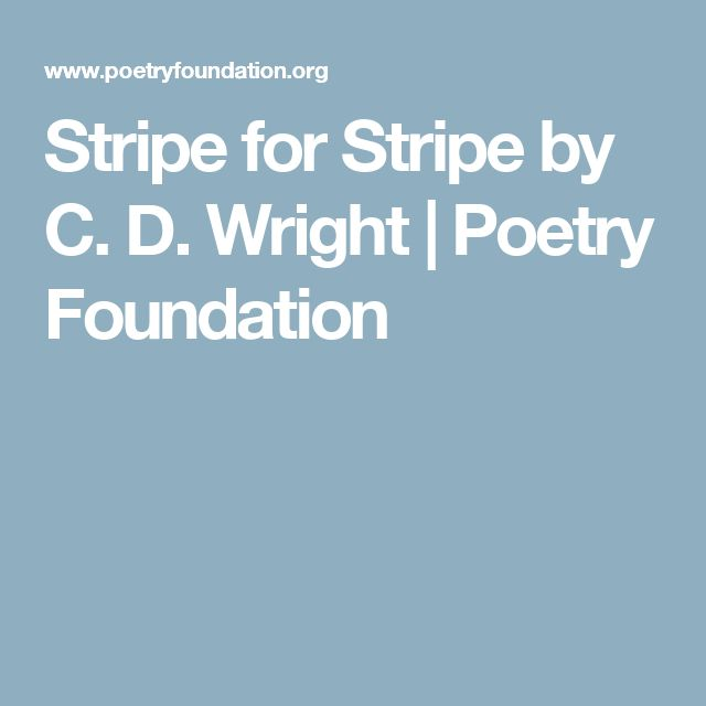 Stripe for Stripe by C. D. Wright | Poetry Foundation