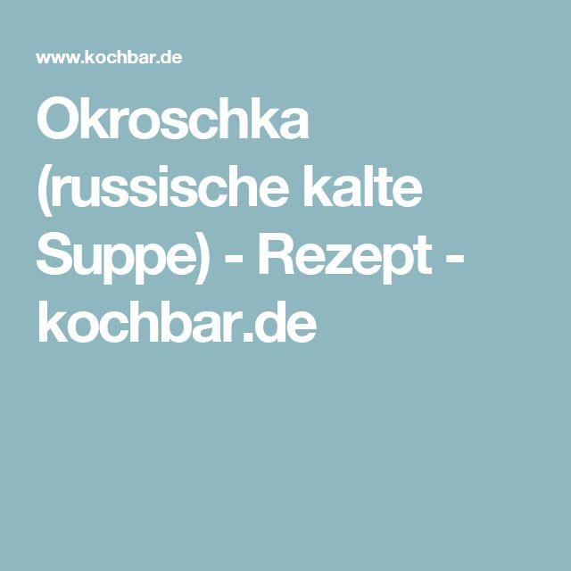 Okroschka (russische kalte Suppe) - Rezept - kochbar.de