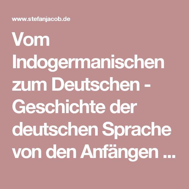 Vom Indogermanischen zum Deutschen - Geschichte der deutschen Sprache von den Anfängen bis zur Gegenwart