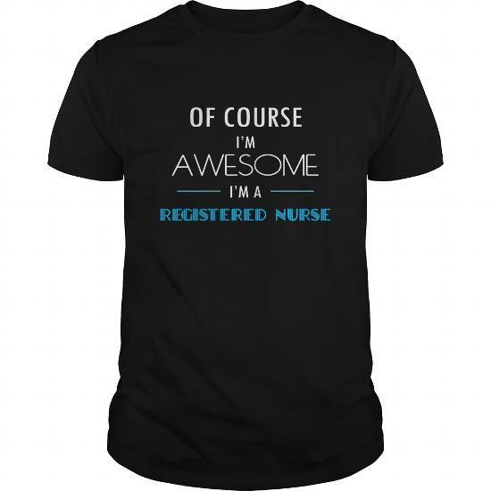 Make this awesome proud Registered Nurse: Registered Nurse T-shirt - Of course Im awesome Im Registered Nurse as a great gift Shirts T-Shirts for Registered Nurses