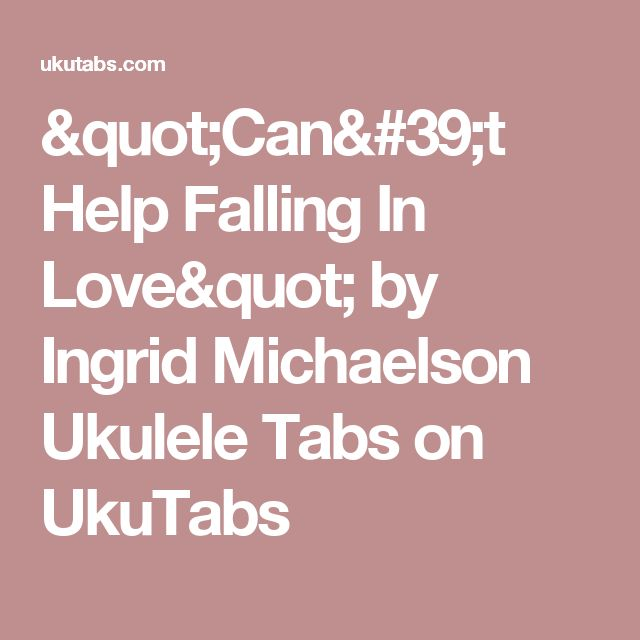 """Can't Help Falling In Love"" by Ingrid Michaelson Ukulele Tabs on UkuTabs"