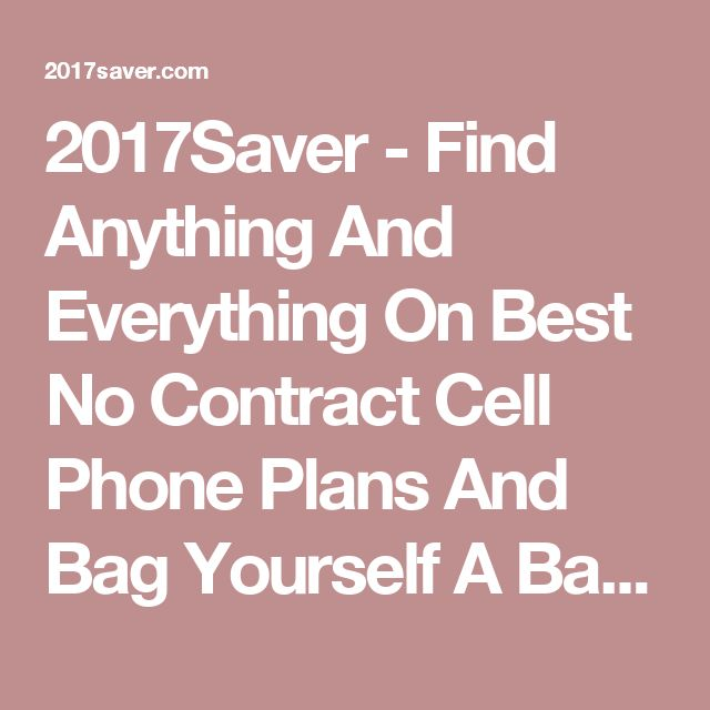 2017Saver - Find Anything And Everything On Best No Contract Cell Phone Plans And Bag Yourself A Bargain!