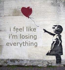loosing everything