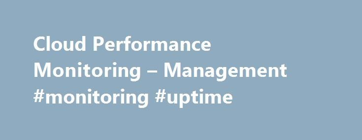 Cloud Performance Monitoring – Management #monitoring #uptime http://trading.nef2.com/cloud-performance-monitoring-management-monitoring-uptime/  # The Affordable, Full Stack Monitoring Cloud Web performance management Test your websites or web apps every minute from locations all over the world utilizing uptime monitoring Gain insights into actual visitors experience by country, browser or device with real user monitoring Track your website's load time and find bottlenecks that affect your…